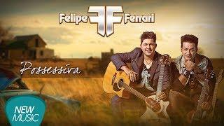 Felipe e Ferrari - Possessiva