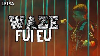 WAZE - Fui Eu (Letra)