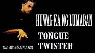 HUWAG KA NG LUMABAN By: Tongue Twister