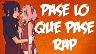 Pase Lo Que Pase RAP || Sasuke y Sakura || Anthrax, Shisui :D y CriCri :D