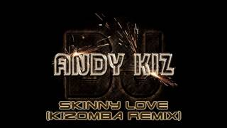 DJ Andy Kiz - Skinny Love (Kizomba Remix)