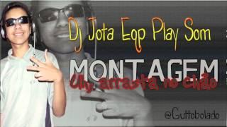 MEGA MONTAGEM - UH, ARRASTA NO CHÃO (DJ JOTA EQP PLAY SOM) MANDELA