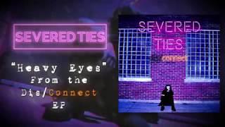 Severed Ties - Heavy Eyes