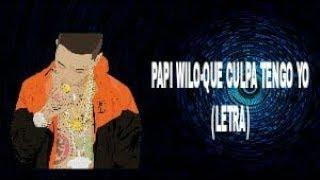 Papi Wilo- Que Culpa Tengo Yo (Letra)