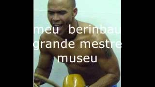 MEU BERIMBAU GRANDE (Meu berimbau é uma beleza) MESTRE MUSEU