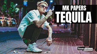 MK Papers - Tequila Prod. Ibsen Producer & Colombian King Music