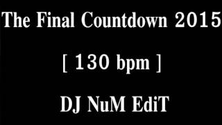 The Final Countdown  2015 130 bpm  DJ NuM EdiT