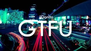 ilDanito - GTFU [FREE DOWNLOAD]