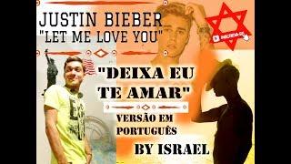 Let Me Love You - Justin Bieber feat DJ Snake (lsrael Assis - TRADUÇÃO- Deixa Eu Te Amar)