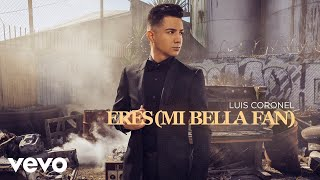 Luis Coronel - Eres (Mi Bella Fan)(Audio)