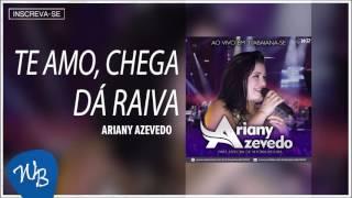 Ariany Azevedo - Te Amo Chega Dá Raiva (Ao Vivo em Itabaiana/SE) [Áudio Oficial]