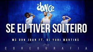 Se Eu Tiver Solteiro - MC Don Juan ft. DJ Yuri Martins   FitDance TV (Coreografia) Dance Video