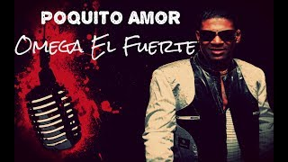 Omega El Fuerte - Poquito Amor 2017