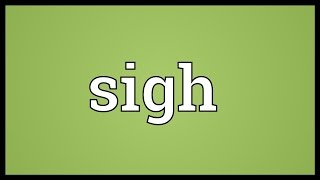 Sigh Meaning