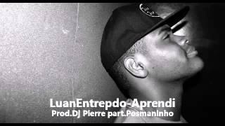 Luan Entrepdo 3 - Aprendi part  Posmaninho prod Dj Pierre
