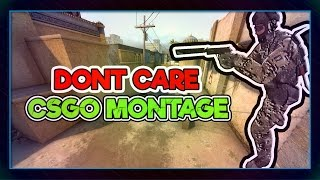 "CSGO Montage - ""Dont Care"""