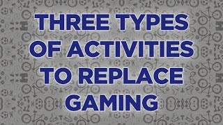 3 Types of Activities You Need to Replace Gaming