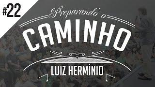MEVAM OFICIAL - LUIZ HERMÍNIO - PREPARANDO O CAMINHO #22