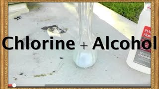 Reaction between chlorine tablets and alcohol.