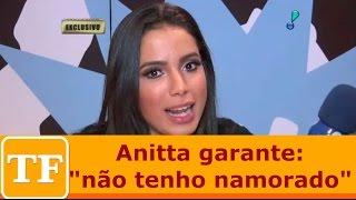 """Anitta garante: """"não tenho namorado"""""""
