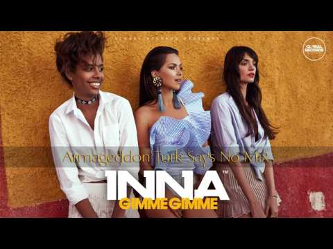INNA - Gimme Gimme | Armageddon Turk Says No Mix