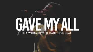 "(FREE) 2018 NBA Youngboy x Lil Baby Type Beat "" Gave My All "" (Prod By TnTXD x @yung tago)"