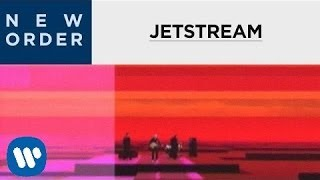 New Order - Jetstream  [OFFICIAL MUSIC VIDEO]