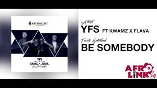 YFS FT KWAMZ & FLAVA - BE SOMEBODY ( Afrolink TV )