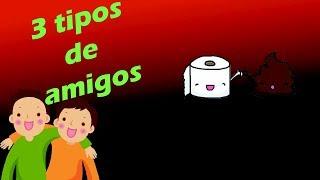 3 TIPOS DE AMIGOS «KMB 22»