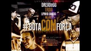 MC TROIA DREAD E GG MC LIPINHO MC BIEL - BOTA COM FORÇA  - MÚSICA NOVA 2016