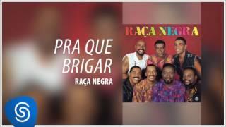 Raça Negra - Pra Que Brigar (Raça Negra, Vol. 5) [Áudio Oficial]