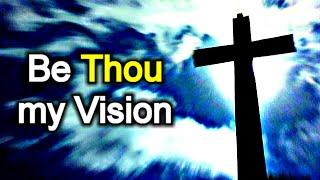 Be Thou my Vision - Christian Hymn with Lyrics