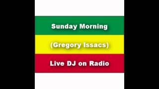 Sunday Morning - Live DJ - (Gregory Issacs)
