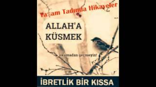 Allah'a Küsmek-İbretlik bir hikaye-Müthiş bir kıssa(hikayeler anlat bana)