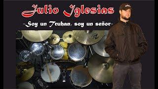 JULIO IGLESIAS - SOY UN TRUHAN, SOY UN SEÑOR (DRUM COVER)