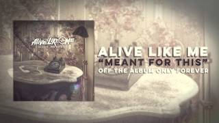 Alive Like Me - Meant For This