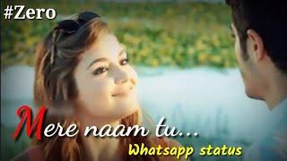 Mere Naam Tu || Zero || Whatsapp Status || Hayat & Murat || Shahrukh Khan || Anushka Sharma