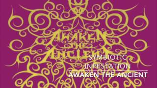 Awaken The Ancient - Symbiotic Infestation