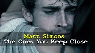 Matt Simons - The Ones You Keep Close (Subtitulada en Español) HD