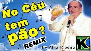 No Céu tem Pão? - Remix by AtilaKw