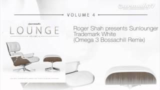 Roger Shah presents Sunlounger - Trademark White (Omega 3 Bossachill Remix)