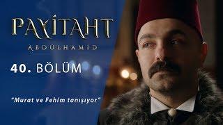 Murat ve Fehim tanışıyor. - Payitaht Abdülhamid 40.Bölüm