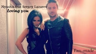 Fan-made//Nyusha feat Sergey Lazarev//Loving you//Нюша feat Сергей Лазарев