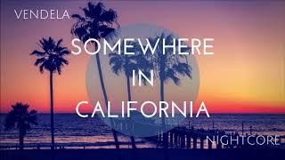 Nightcore - Somwhere in California by Vendela