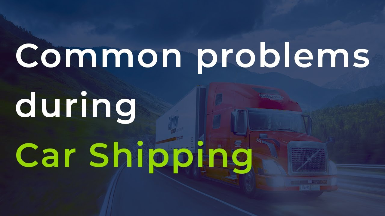 <p><strong>Common Problems</strong> During Car Shipping</p>