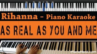 Rihanna - As Real As You And Me - Piano Karaoke / Sing Along / Cover with Lyrics