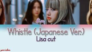 WHISTLE (Japanese Ver.) Lisa Cut - Lyrics