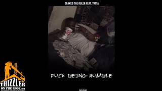 DrakeO The Ruler ft.Yatta - Fuck Being Humble ( Audio )