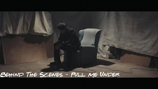 Behind The Scenes - Pull Me Under
