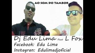 Dj Edu Lima feat L fox - ao som do tambor